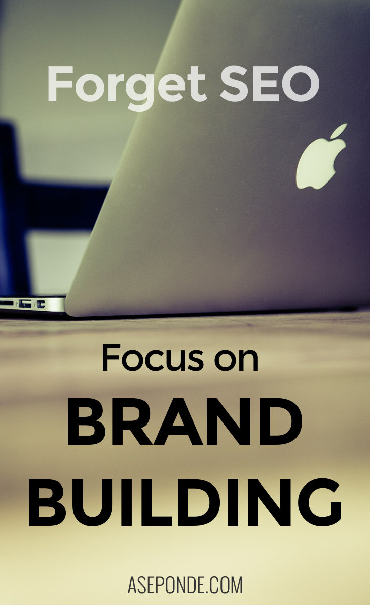 Forget SEO - focus on brand building
